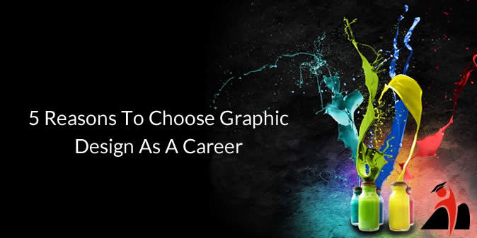 5 Reasons To Choose Graphic Design As A Career