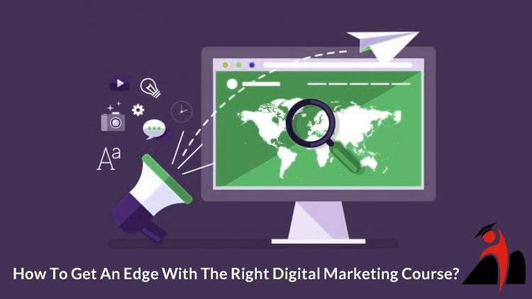 How To Get An Edge With The Right Digital Marketing Course?