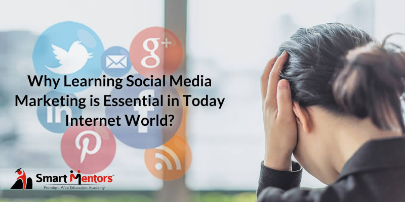 Why Learning Social Media Marketing Is Essential In Today Internet World?