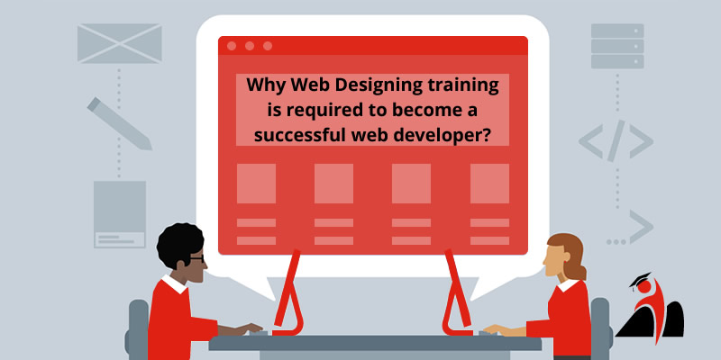 Why Web Designing Training Is Required To Become A Successful Web Developer?