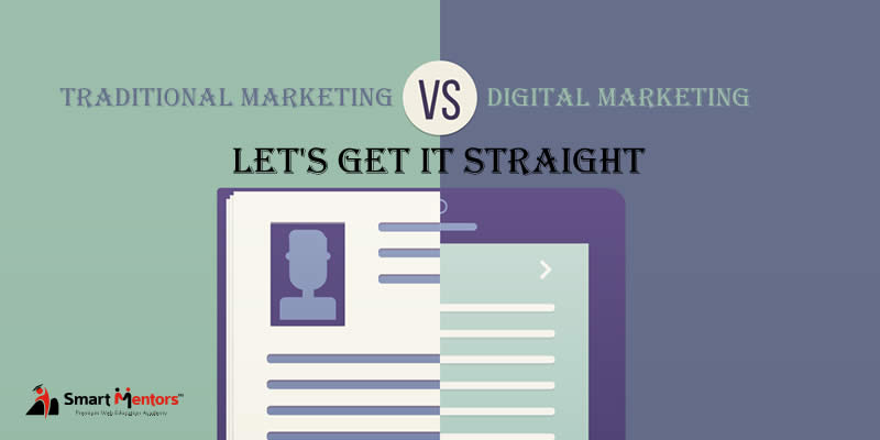Traditional Marketing Vs Digital Marketing – Let's Get It Straight