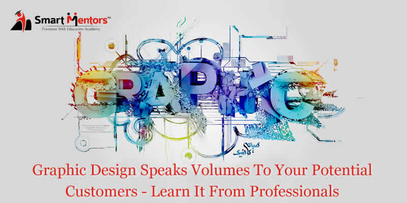 Graphic Design Speaks Volumes To Your Potential Customers – Learn It From Professionals
