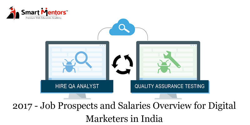 2017 – Job Prospects And Salaries Overview For Quality Testers In India