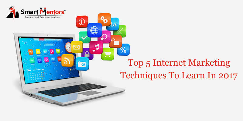 Top 5 Internet Marketing Techniques To learn In 2017