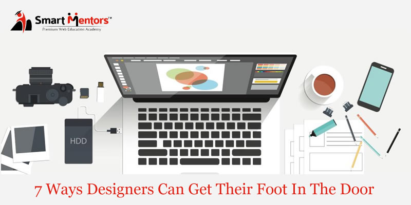 7 Ways Designers Can Get Their Foot In The Door