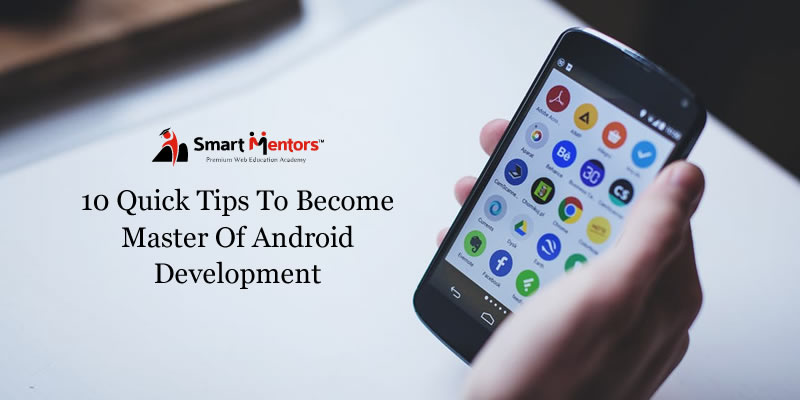 10 quick tips to become master of Android Development