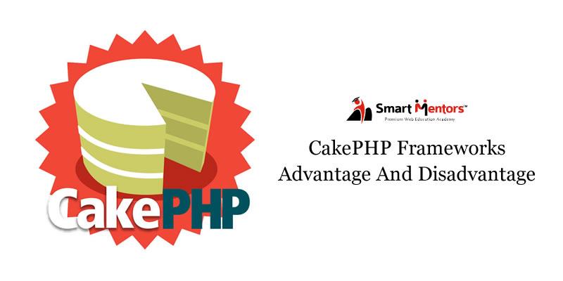 CakePHP Frameworks Advantage and Disadvantage