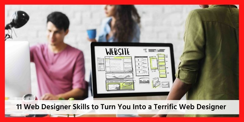 11 Web Designer Skills to Turn You Into a Terrific Web Designer